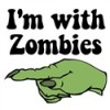I'm With Zombies.. Stuff!