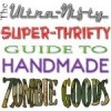The Ultra-Nifty-Super-Thrifty Guide to Handmade Zombie Goods