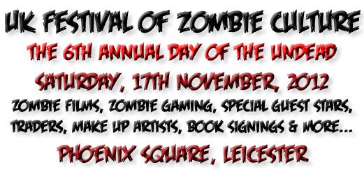 2012 uk festival In Leicester, UK on November 17th 2012? UK Festival of Zombie Culture!