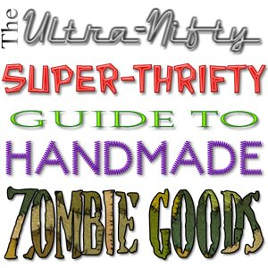 UNSTG3002 The Ultra Nifty Super Thrifty Guide to Handmade Zombie Goods