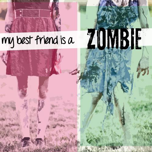 my best friend is a zombie Zombies for a good cause   My Best Friend is a Zombie