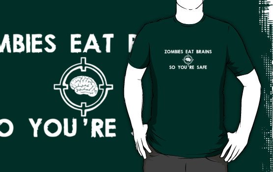 zombieseatbrains Zombies Eat Brains... So You Are Safe Shirt