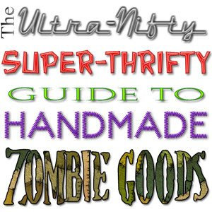 UNSTG3001 300x300 The Ultra Nifty Super Thrifty Guide to Handmade Zombie Goods